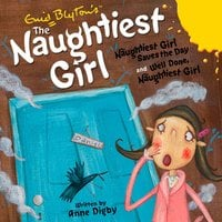 The Naughtiest Girl: Naughtiest Girl Saves the Day & Well Done, The Naughtiest Girl - Enid Blyton, Anne Digby