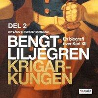 Krigarkungen. En biografi om Karl XII. Del 2 - Bengt Liljegren