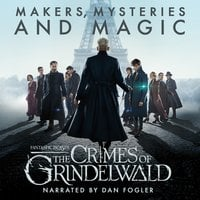 Fantastic Beasts: The Crimes of Grindelwald - Makers, Mysteries and Magic - Pottermore Publishing, Hana Walker-Brown, Mark Salisbury