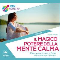 Il magico potere della mente calma - Joyce White