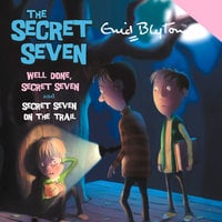Well Done, Secret Seven & Secret Seven on the Trail - Enid Blyton
