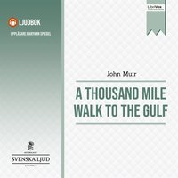 A Thousand Mile Walk to the Gulf - John Muir