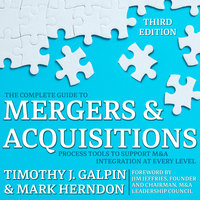 The Complete Guide to Mergers and Acquisitions - Timothy J. Galpin, Mark Herndon