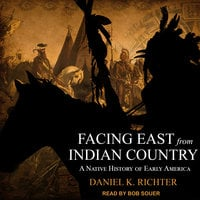 Facing East from Indian Country - Dr. Daniel K. Richter