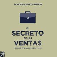 El secreto de las ventas - Álvaro Aldrete Morfín