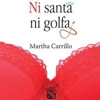 Ni santa ni golfa - Martha Carrillo