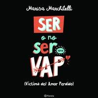 Ser o no ser una VAP (Víctima del amor perdido) - Marisa Marchitelli