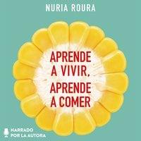 Aprende a vivir, aprende a comer - Nuria Roura