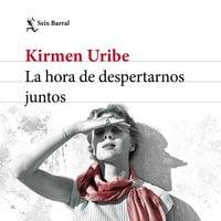 La hora de despertarnos juntos - Kirmen Uribe