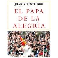 El Papa de la alegría - Juan Vicente Boo
