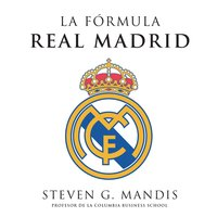 La fórmula Real Madrid - Steven G. Mandis