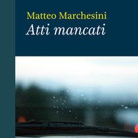 Atti mancati - Matteo Marchesini
