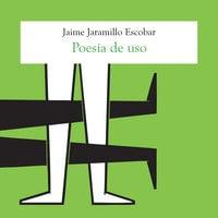 Poesía de uso - Jaime Jaramillo Escobar