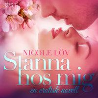 Stanna hos mig - en erotisk novell - Nicole Löv