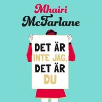 Det är inte jag, det är du - Mhairi McFarlane