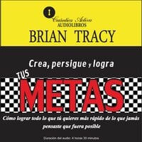 Crea, persigue y logra tus metas - Brian Tracy