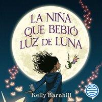 La niña que bebió luz de luna - Kelly Barnhill