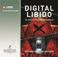 Digital Libido - Sex, makt och våld i nätverkssamhället - Jan Söderqvist, Alexander Bard