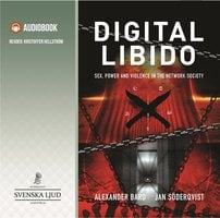 Digital libido – sex, power and violence in the network society - Jan Söderqvist, Alexander Bard