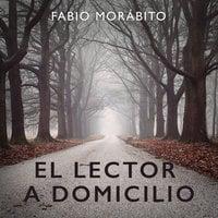 El lector a domicilio - Fabio Morábito