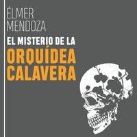 El misterio de la orquídea calavera - Élmer Mendoza