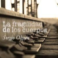 La fragilidad de los cuerpos - Sergio Olguín