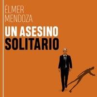 Un asesino solitario - Élmer Mendoza
