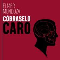 Cóbraselo caro - Élmer Mendoza