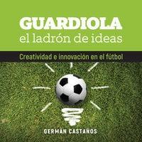 Guardiola, el ladrón de ideas - Germán Castaños