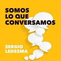 Somos lo que conversamos - Sergio Ledesma