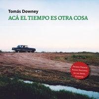 Acá el tiempo es otra cosa - Tomas Downey