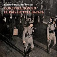 Conspiración en el país de Tata Batata - Ezequiel Martínez Estrada