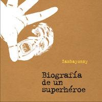 Biografía de un superhéroe - Zambayonny