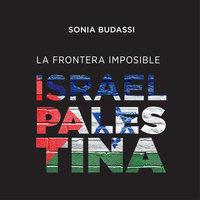 La frontera imposible. Israel Palestina - Sonia Budassi