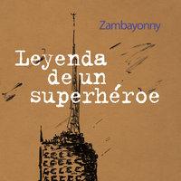 Leyenda de un superhéroe - Zambayonny