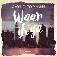 Waar ik ga - Gayle Forman
