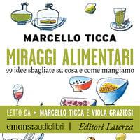 Miraggi alimentari - Marcello Ticca