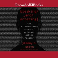 "Breaking and Entering-The Extraordinary Story of a Hacker Called ""Alien"" - Jeremy N. Smith"
