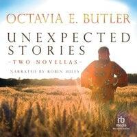 Unexpected Stories: Two Novellas - Octavia E. Butler