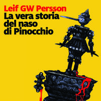 La vera storia del naso di Pinocchio - Leif G.W. Persson