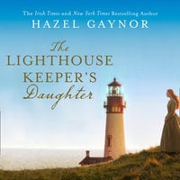 The Lighthouse Keeper's Daughter - Hazel Gaynor