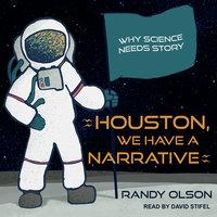 Houston, We Have a Narrative - Randy Olson