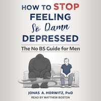 How to Stop Feeling So Damn Depressed - Jonas A. Horwitz