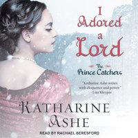 I Adored a Lord - Katharine Ashe