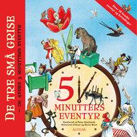 De tre små grise - og andre 5 minutters eventyr - Peter Gotthardt