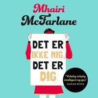 Det er ikke mig, det er dig - Mhairi McFarlane