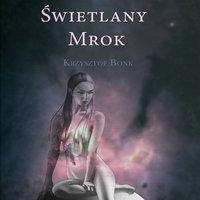 Świetlany mrok - Krzysztof Bonk