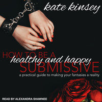 How to be a Healthy and Happy Submissive - Kate Kinsey