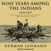 Nine Years Among the Indians, 1870-1879 - Herman Lehmann