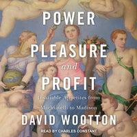 Power, Pleasure, and Profit - David Wootton
